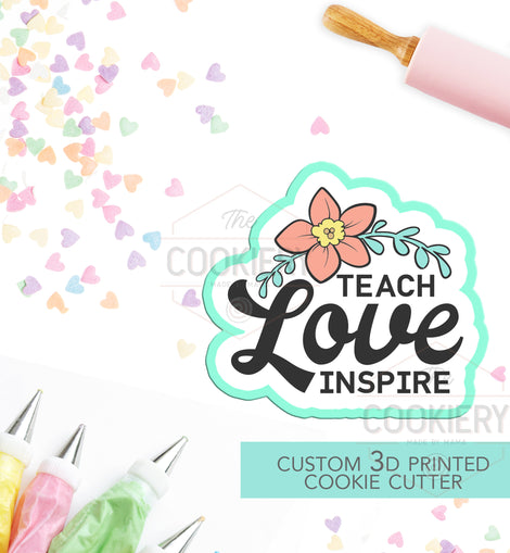Teach, Love, Inspire Floral Script Cookie Cutter, Teacher Appreciation Cutter - Stencil and Cutter - 3D Printed Cookie Cutter - TCK23125