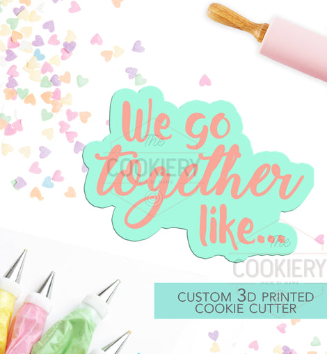 We got Together Like... Cookie Cutter - Valentine's calligraphy cutter - Stencil and Cutter - 3D Printed Cookie Cutter - TCK44138
