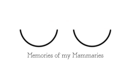 Memories of my Mammaries