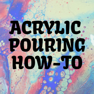 Acrylic Pouring Beginner's Guide