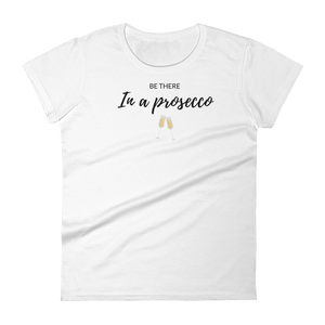 Be There In a Prosecco Women's T-Shirt - KATLIN & CO.