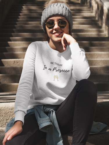 Be There In a Prosecco Adult Sweatshirt - KATLIN & CO.