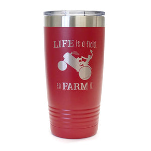 Life is a field, so farm it. Tumblers in 3 colors.