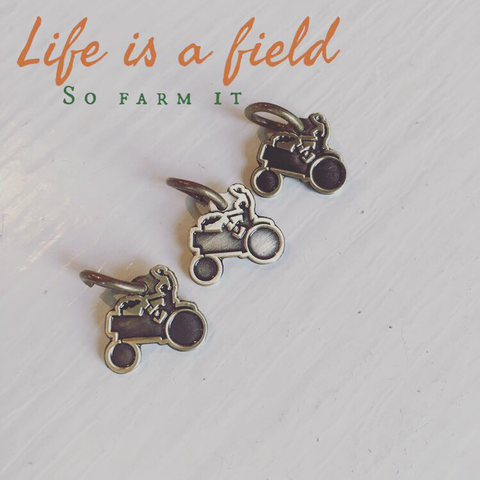 Life is a field, so farm it. Tractor charm