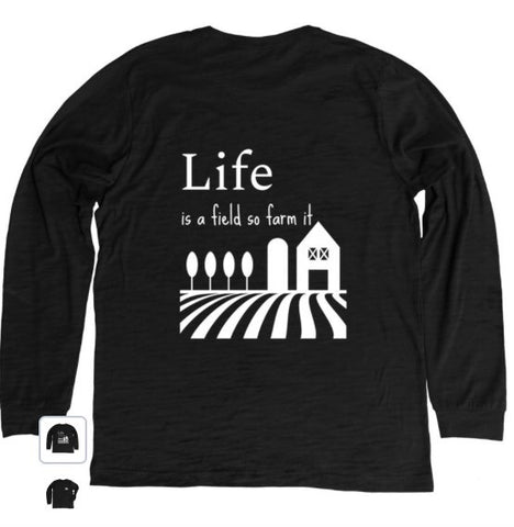 Long Sleeve Tee, Life is a Field, so farm it!