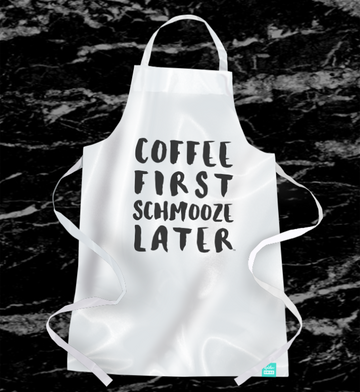 Coffee First Schmooze Later - Apron