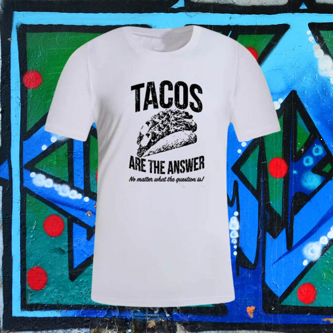 Tacos Are The Answer Print T-shirt