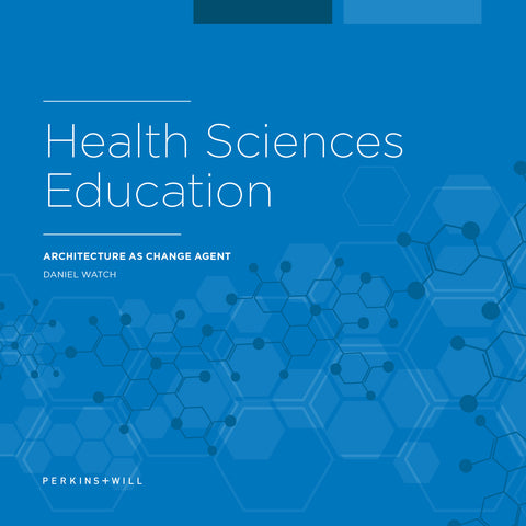 Health Sciences Education: Architecture as Change Agent