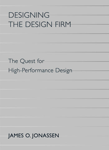 Designing the Design Firm: The Quest for High-Performance Design
