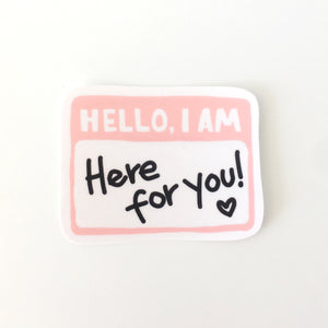 Here For You Sticker