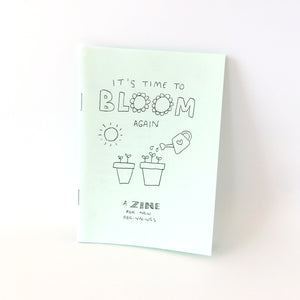 It's Time To Bloom Again Zine