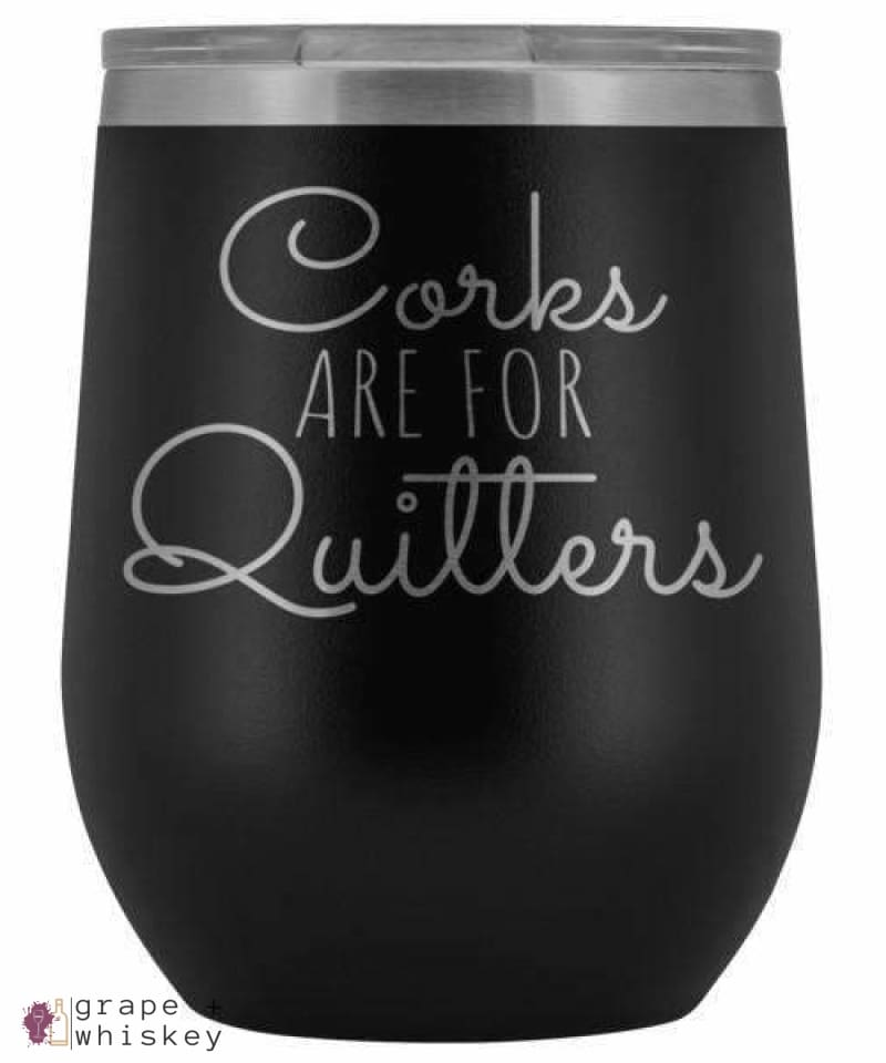 """Corks are for Quitters"" 12oz Stemless Wine Tumbler with Lid - Black - Grape and Whiskey"