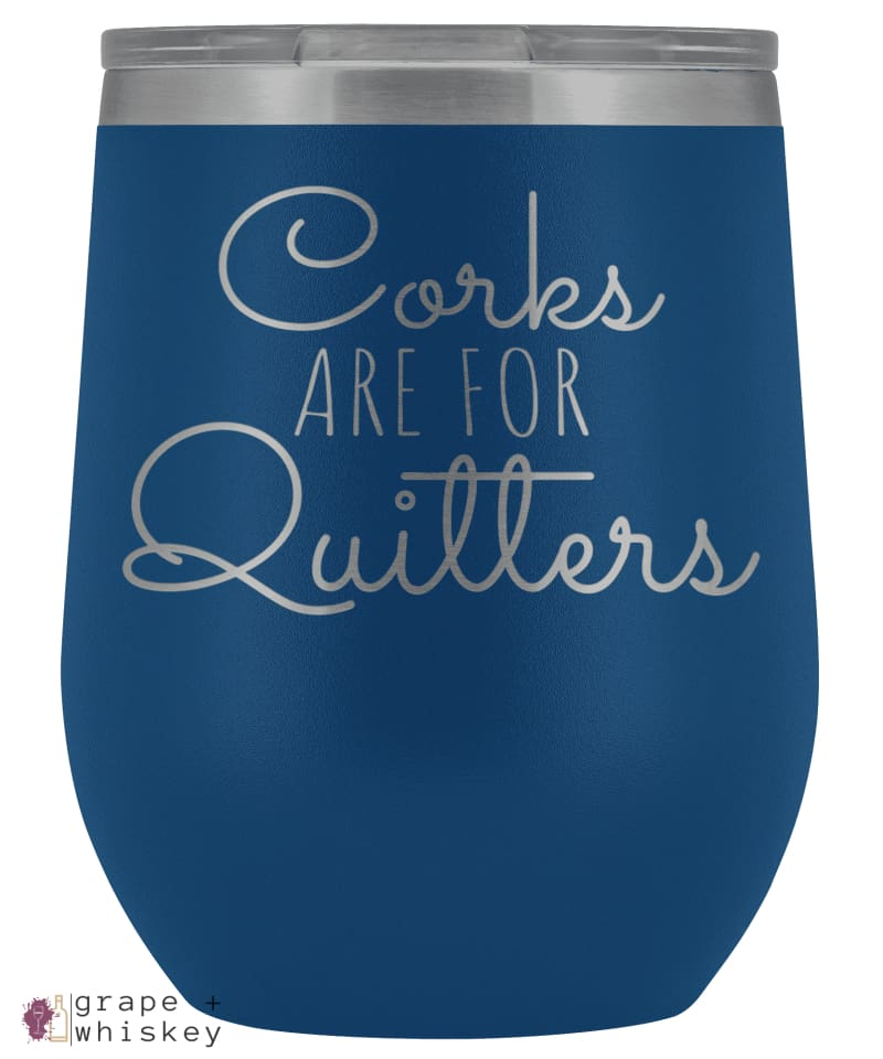 """Corks are for Quitters"" 12oz Stemless Wine Tumbler with Lid - Blue - Grape and Whiskey"