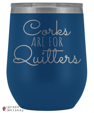 """Corks are for Quitters"" 12oz Stemless Wine Tumbler with Lid - Grape + Whiskey - grapeandwhiskey.com"