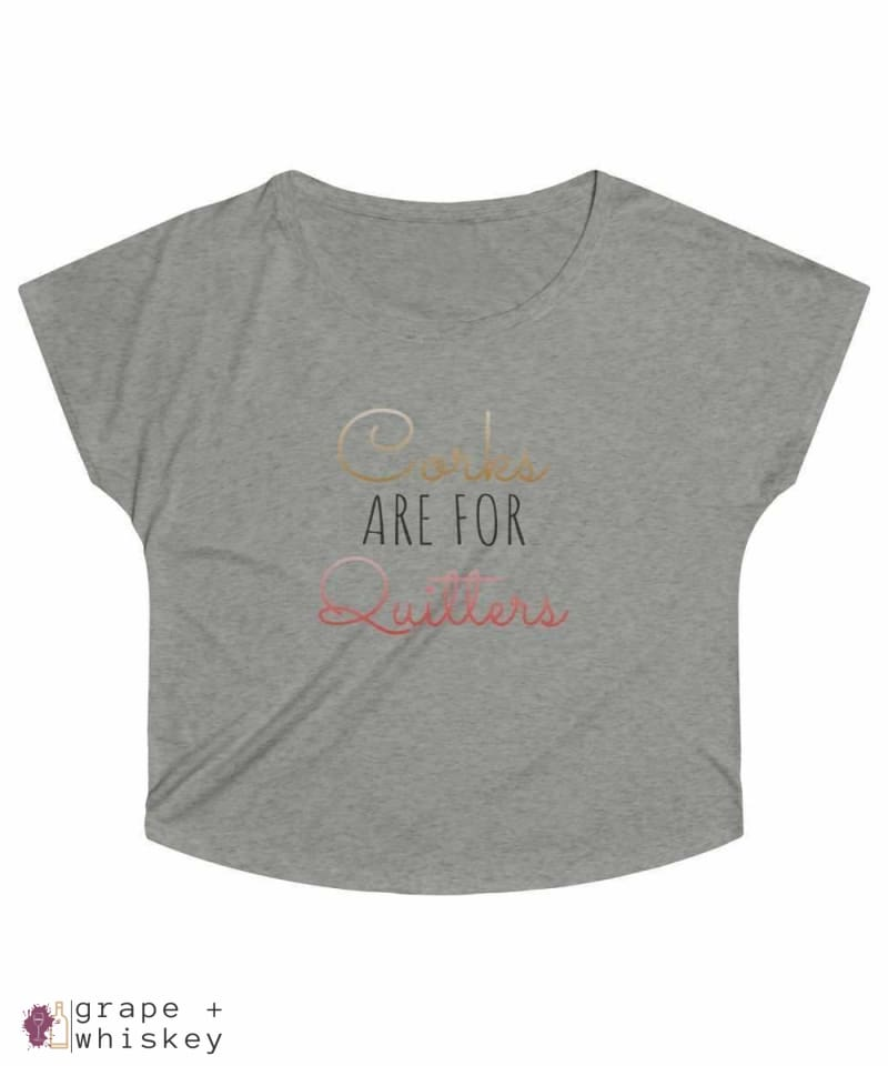 Corks are for Quitters - Women's Tri-Blend Loose Fit - Grape + Whiskey - grapeandwhiskey.com