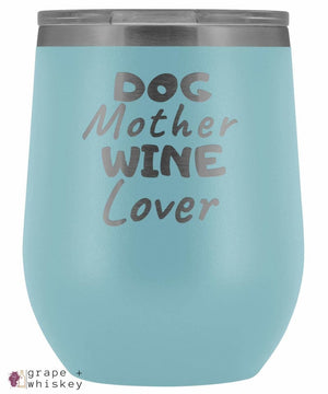 """Dog Mother Wine Lover"" 12oz Stemless Wine Tumbler with Lid - Light Blue - Grape and Whiskey"