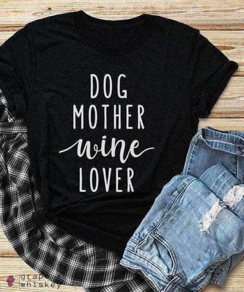 Dog Mother Wine Lover T-Shirt -  - Grape and Whiskey