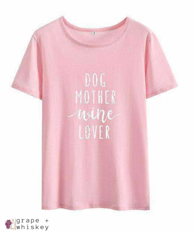Dog Mother Wine Lover T-Shirt - Pink / XXXL - Grape and Whiskey