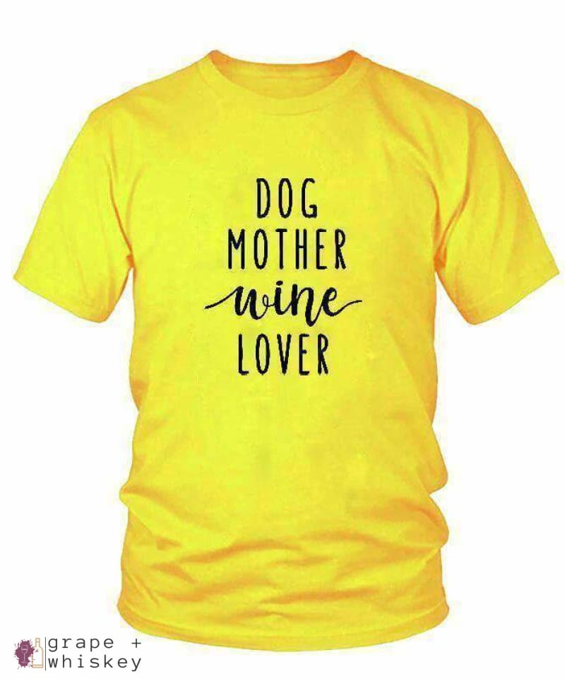 Dog Mother Wine Lover T-Shirt - Yellow / XXXL - Grape and Whiskey