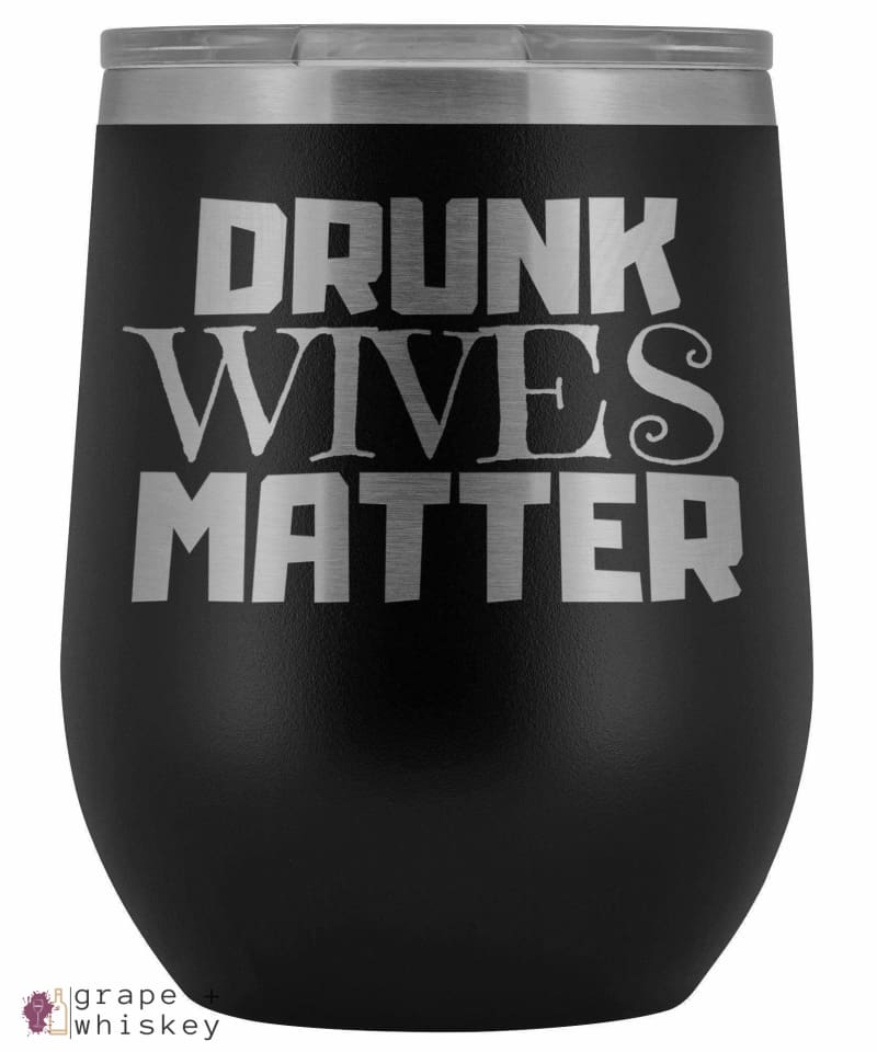 """Drunk Wives Matter"" 12oz Stemless Wine Tumbler with Lid - Black - Grape and Whiskey"
