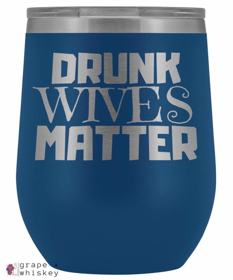 """Drunk Wives Matter"" 12oz Stemless Wine Tumbler with Lid - Blue - Grape and Whiskey"