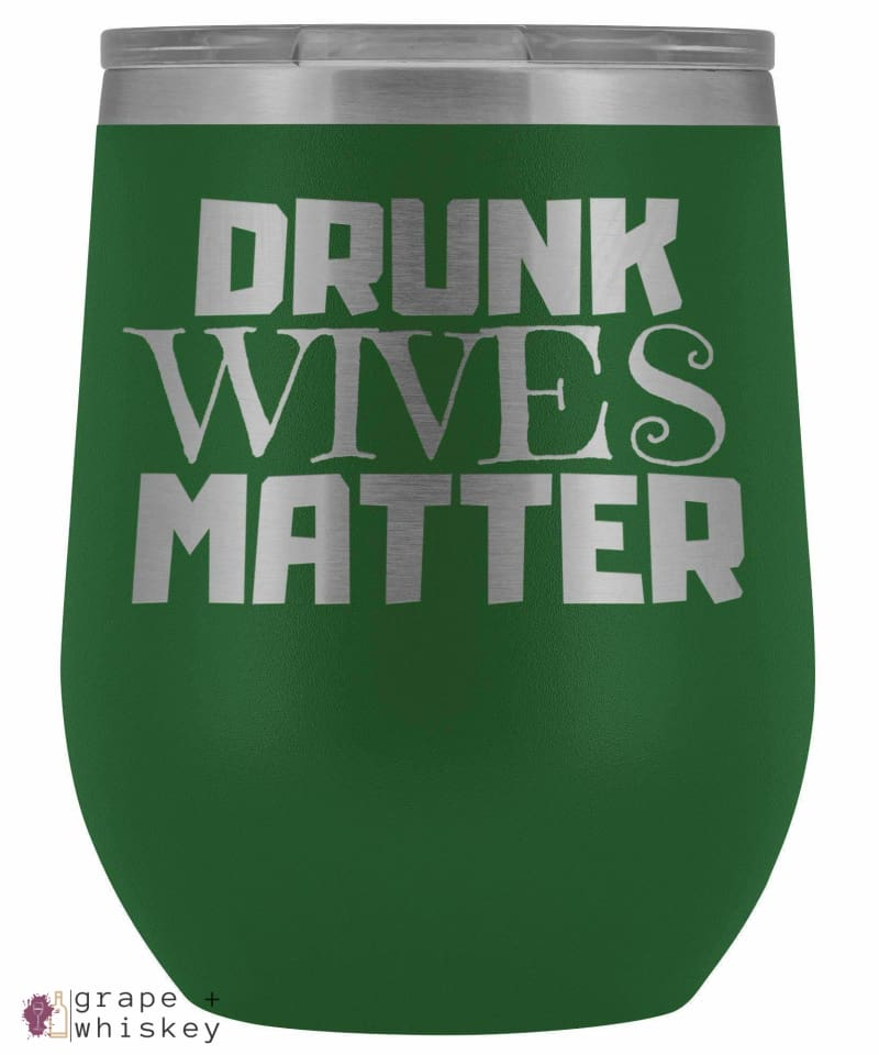 """Drunk Wives Matter"" 12oz Stemless Wine Tumbler with Lid - Green - Grape and Whiskey"