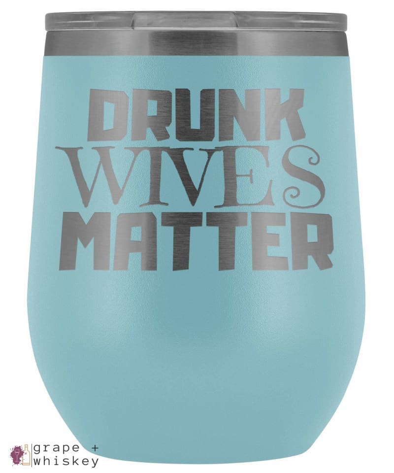"""Drunk Wives Matter"" 12oz Stemless Wine Tumbler with Lid - Light Blue - Grape and Whiskey"