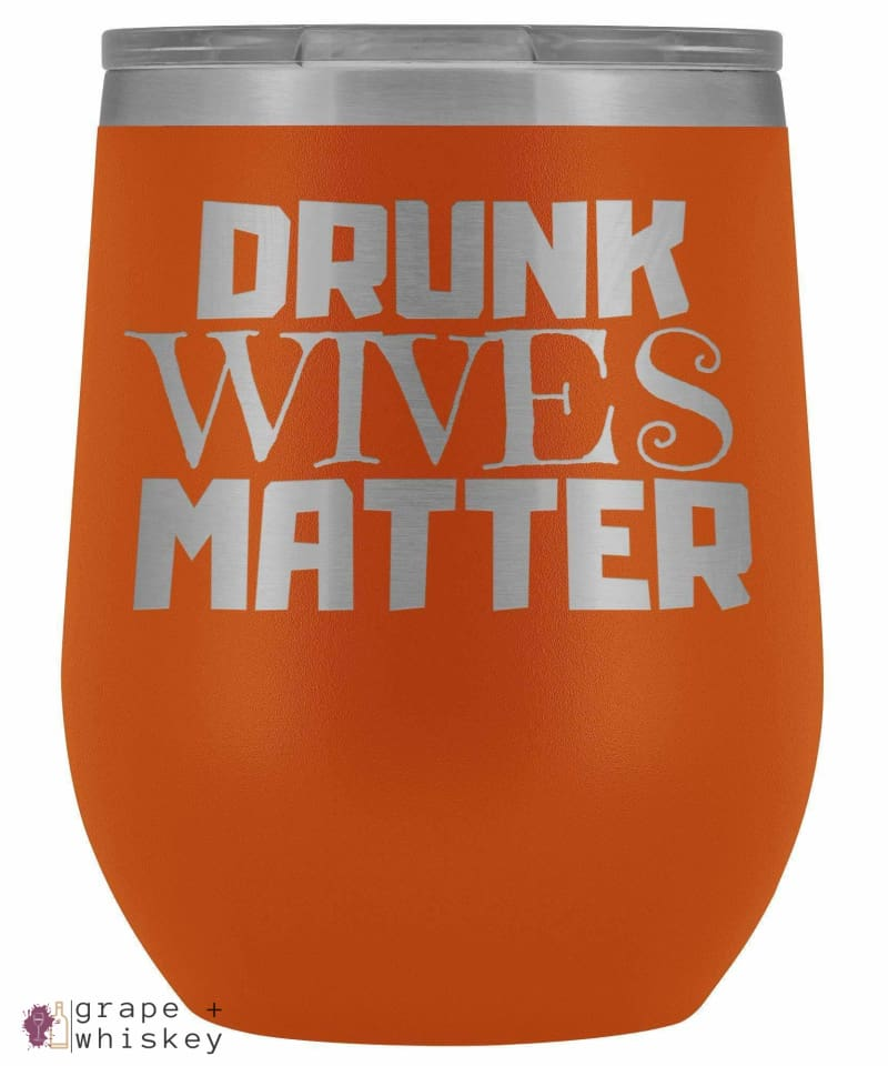 """Drunk Wives Matter"" 12oz Stemless Wine Tumbler with Lid - Orange - Grape and Whiskey"