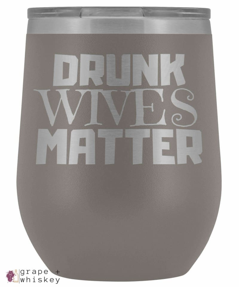 """Drunk Wives Matter"" 12oz Stemless Wine Tumbler with Lid - Pewter - Grape and Whiskey"