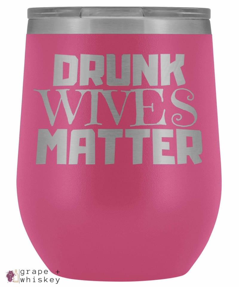 """Drunk Wives Matter"" 12oz Stemless Wine Tumbler with Lid - Pink - Grape and Whiskey"