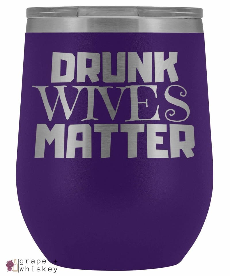 """Drunk Wives Matter"" 12oz Stemless Wine Tumbler with Lid - Purple - Grape and Whiskey"