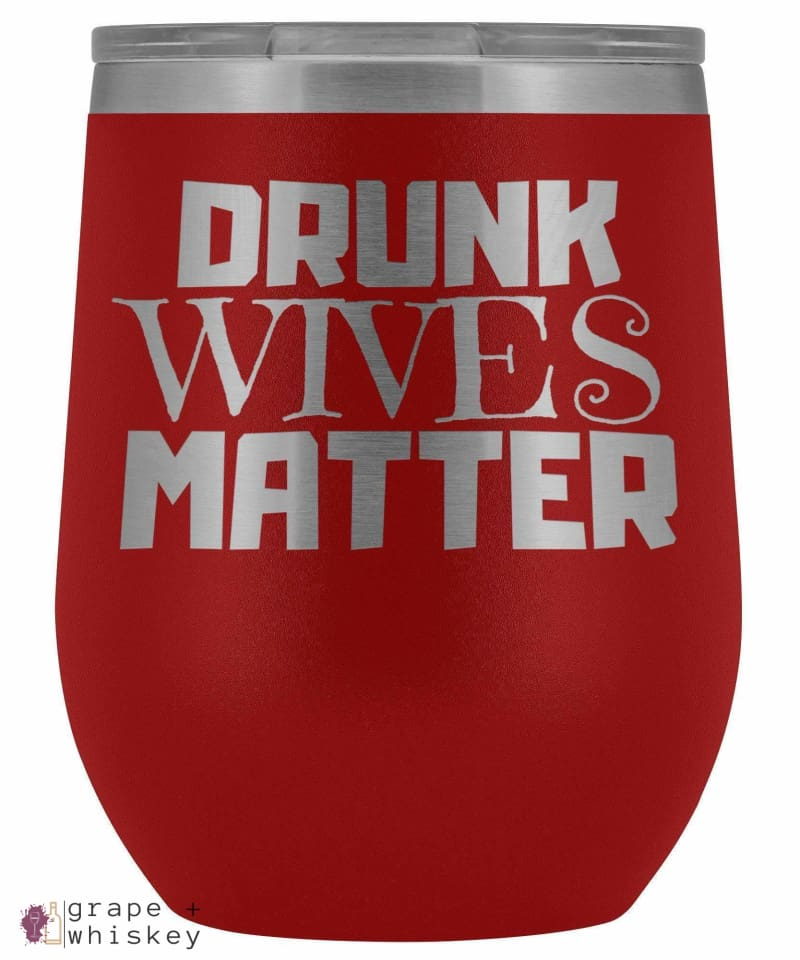 """Drunk Wives Matter"" 12oz Stemless Wine Tumbler with Lid - Red - Grape and Whiskey"