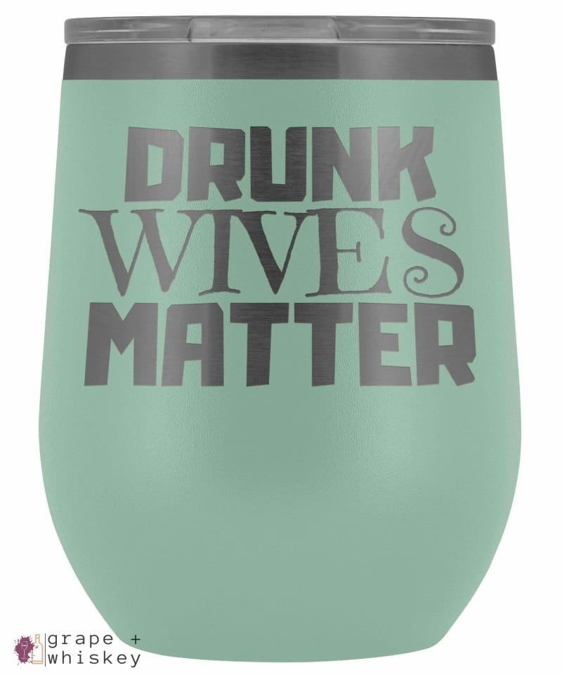 """Drunk Wives Matter"" 12oz Stemless Wine Tumbler with Lid - Teal - Grape and Whiskey"