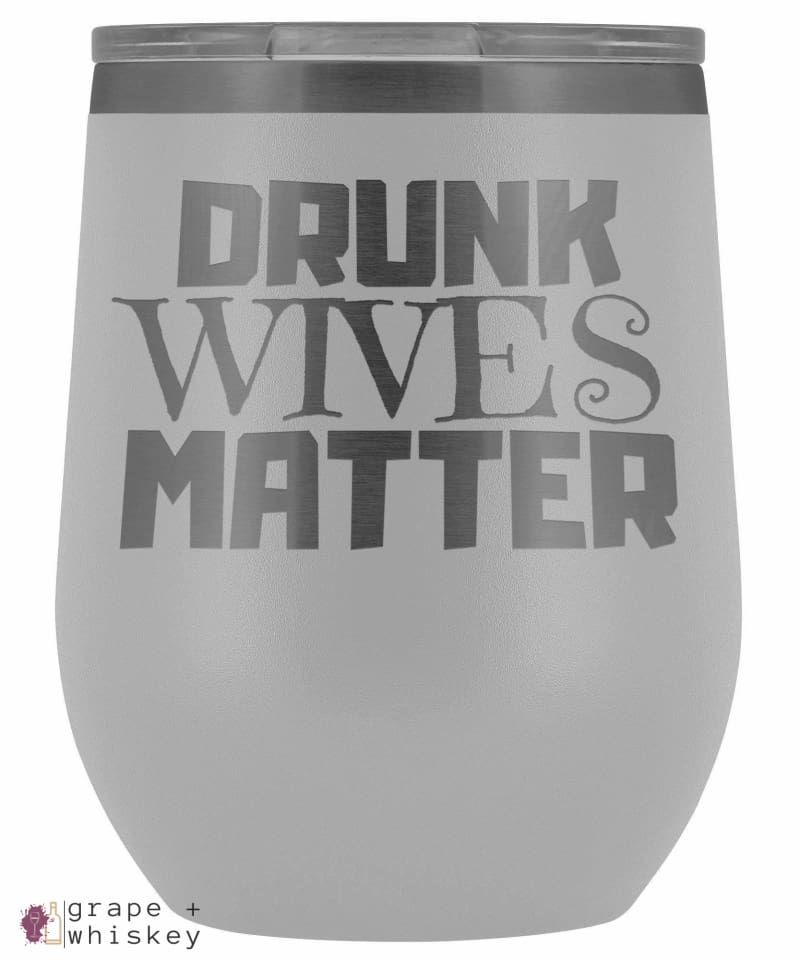 """Drunk Wives Matter"" 12oz Stemless Wine Tumbler with Lid - White - Grape and Whiskey"