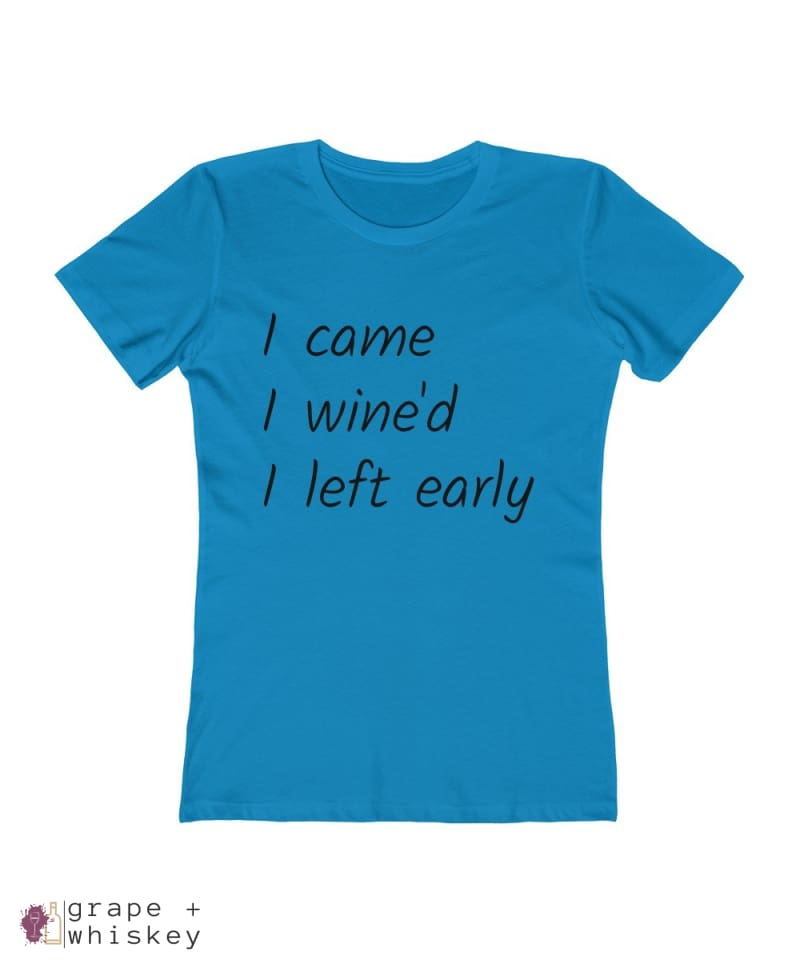 i came i wine'd i left early tee - Solid Turquoise / 2XL - Grape and Whiskey