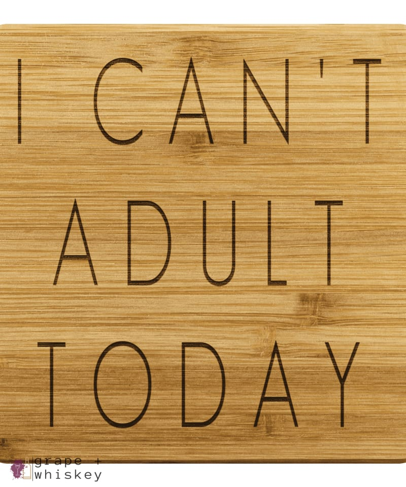 I Can't Adult Today Bamboo Coasters - Grape + Whiskey - grapeandwhiskey.com