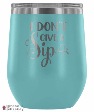 """I Don't Give a Sip"" 12oz Stemless Wine Tumbler with Lid - Grape + Whiskey - grapeandwhiskey.com"