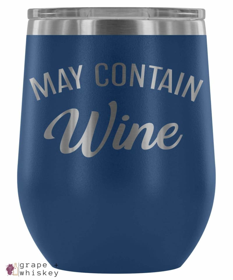"""May Contain Wine"" 12oz Stemless Wine Tumbler with Lid - Blue - Grape and Whiskey"