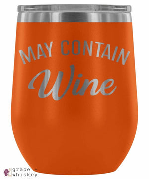 """May Contain Wine"" 12oz Stemless Wine Tumbler with Lid - Orange - Grape and Whiskey"