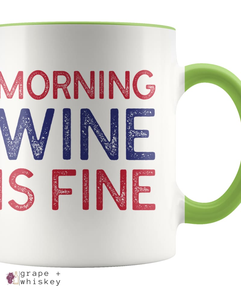 """Morning Wine Is Fine"" Wine Lovers Coffee Mug - Green - Grape and Whiskey"