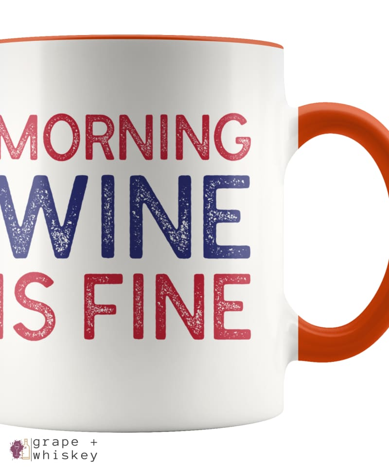 """Morning Wine Is Fine"" Wine Lovers Coffee Mug - Orange - Grape and Whiskey"