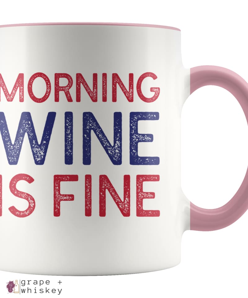 """Morning Wine Is Fine"" Wine Lovers Coffee Mug - Pink - Grape and Whiskey"