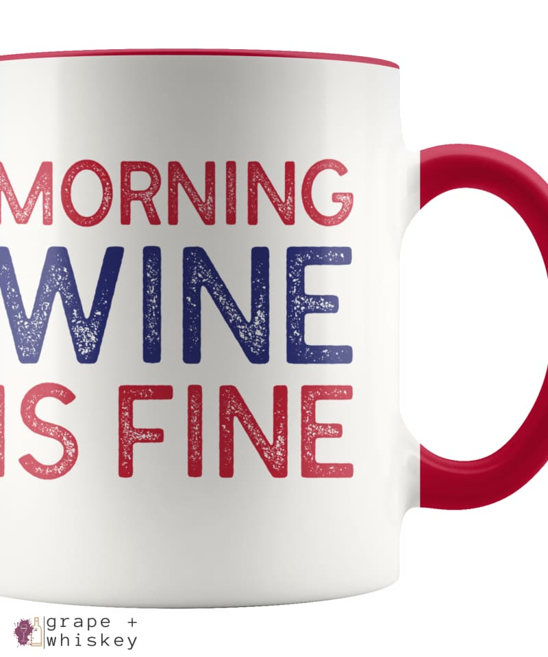 """Morning Wine Is Fine"" Wine Lovers Coffee Mug - Red - Grape and Whiskey"