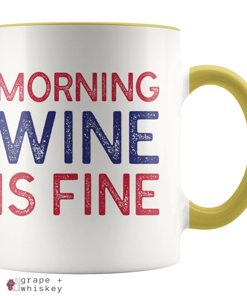 """Morning Wine Is Fine"" Wine Lovers Coffee Mug - Yellow - Grape and Whiskey"