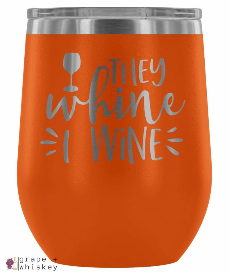 """They Whine I Wine"" 12oz Stemless Wine Tumbler with Lid - Orange - Grape and Whiskey"