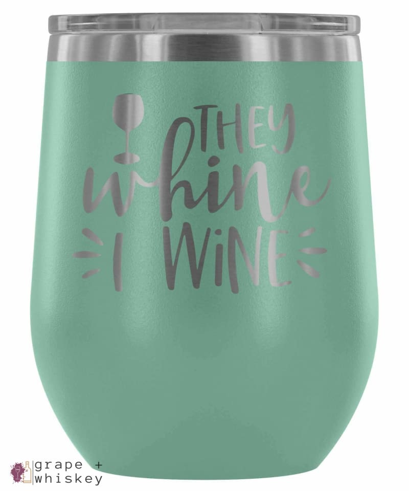 """They Whine I Wine"" 12oz Stemless Wine Tumbler with Lid - Teal - Grape and Whiskey"