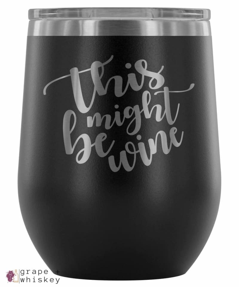 """This Might Be Wine"" 12oz Stemless Wine Tumbler with Lid - Black - Grape and Whiskey"