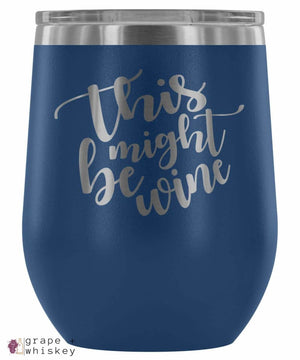"""This Might Be Wine"" 12oz Stemless Wine Tumbler with Lid - Grape + Whiskey - grapeandwhiskey.com"