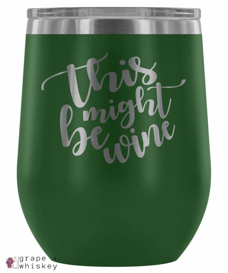 """This Might Be Wine"" 12oz Stemless Wine Tumbler with Lid - Green - Grape and Whiskey"