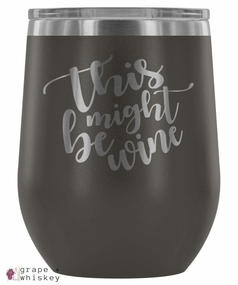 """This Might Be Wine"" 12oz Stemless Wine Tumbler with Lid - Pewter - Grape and Whiskey"